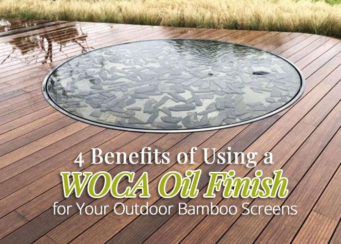 4 Benefits of Using a WOCA Oil Finish for Your Outdoor Bamboo Screens